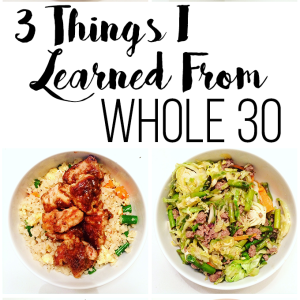My Whole 30 Experience: 3 Things I Learned