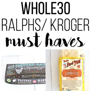 Whole30 Ralphs/ Kroger Must Haves