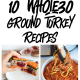 10 Whole30 Ground Turkey Recipes ranging from burgers to meatballs to sloppy joes!