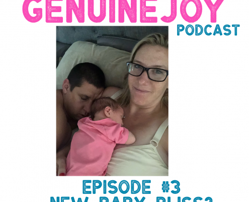 Genuine Joy Podcast about the first month of being new parents!